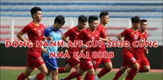 AFF CUP 2020 cùng nhà cái 888B - Việt Nam hóng chức vô địch